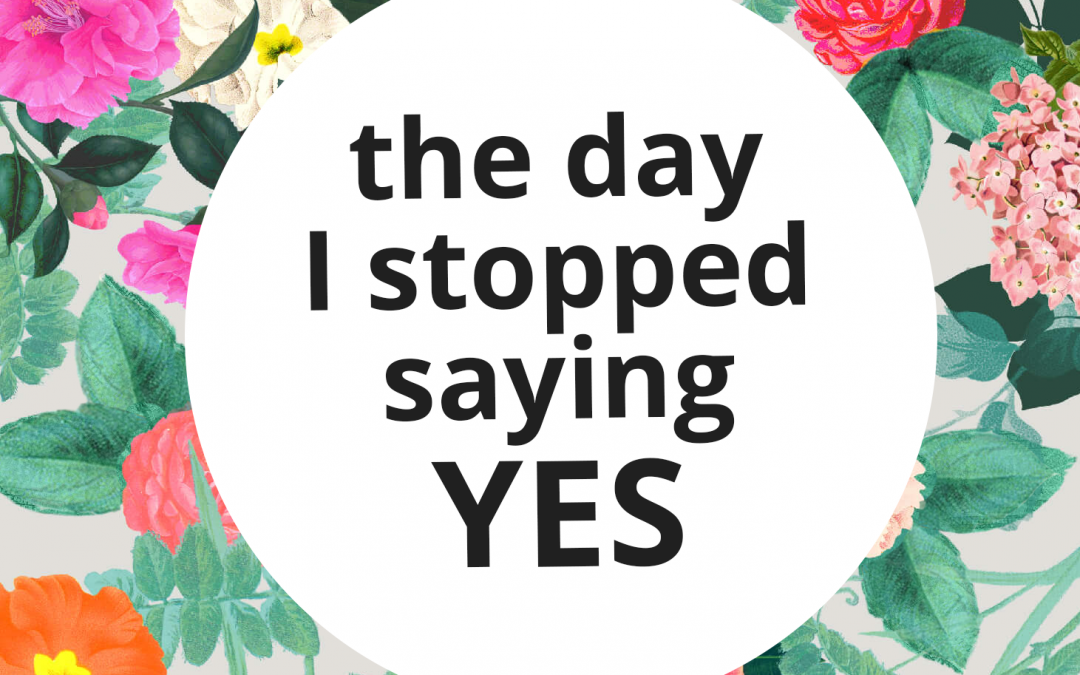 The Day I Stopped Saying YES